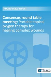 Consensus round table meeting: portable topical oxygen therapy for healing complex wounds